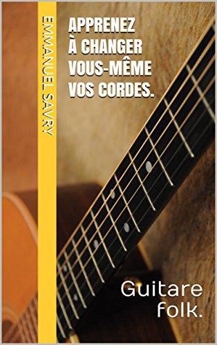 Apprenez à changer vous-même vos cordes.: Guitare folk.
