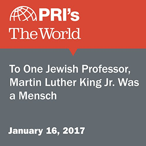 To One Jewish Professor, Martin Luther King Jr. Was a Mensch audiobook cover art