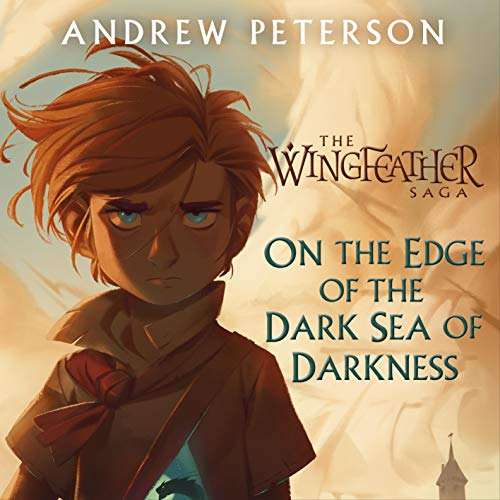 On the Edge of the Dark Sea of Darkness: Wingfeather, Book 1