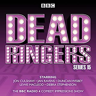 Dead Ringers: Series 15     The BBC Radio 4 Impressions Show              By:                                                                                                                                 Tom Jamieson,                                                                                        Nev Fountain                               Narrated by:                                                                                                                                 Jon Culshaw,                                                                                        Jan Ravens,                                                                                        Duncan Wisbey,                   and others                 Length: 3 hrs and 14 mins     10 ratings     Overall 4.9