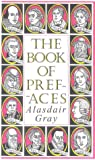 The Book of Prefaces: A Short History of Literate Thought in Words by Great Writers of Four Nations from the 7th to the 20th Century - Alasdair Gray