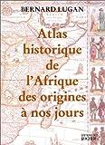 Atlas historique de l'Afrique des origines à nos jours - Editions du Rocher - 21/03/2001