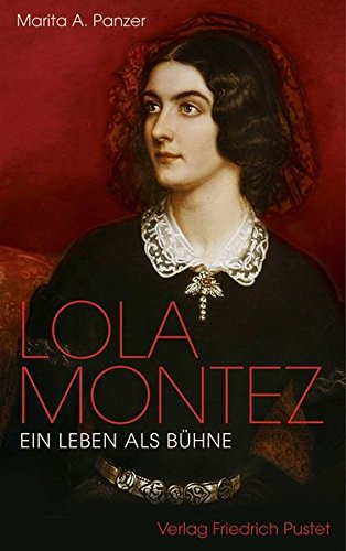 Lola Montez: Ein Leben als Bühne (Biografien)