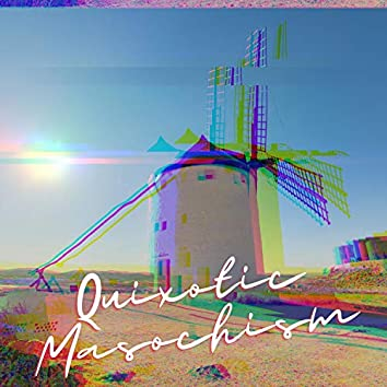 Quixotic Masochism