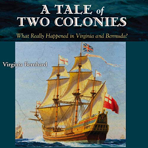 A Tale of Two Colonies: What Really Happened in Virginia and Bermuda? Audiobook By Virginia Bernhard cover art