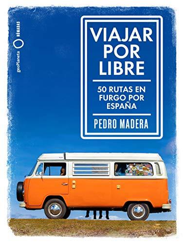Viajar por libre: 50 rutas en furgo por España (Nómadas)