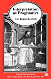 Interpretation as Pragmatics (Language, Discourse, Society) - J. Lecercle