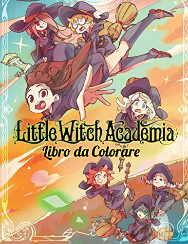 Little Witch Academia Libro da colorare: Libro da Colorare di Anime per Adulti e Bambini