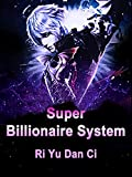 Super Billionaire System: Humor Modern Novel with almighty System ( teenage paranormal and genius heroine and harem romance ) Book 5 (English Edition)