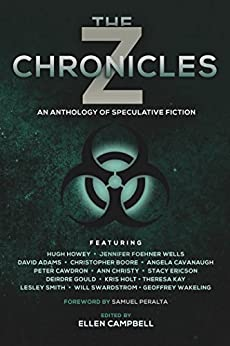 The Z Chronicles (Future Chronicles Book 4) by [Hugh Howey, Samuel Peralta, Jennifer Foehner Wells, David Adams, Christopher Boore, Angela Cavanaugh, Peter Cawdron, Ann Christy, Stacy Ericson, Deirdre Gould, Kris Holt, Theresa Kay, Geoffrey Wakeling, Lesley Smith, Will Swardstrom, Ellen Campbell]
