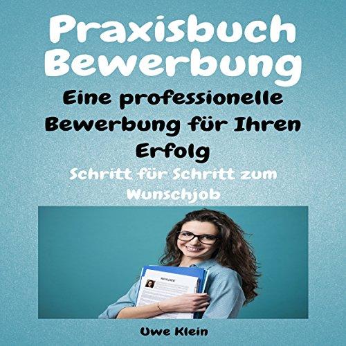 Praxisbuch Bewerbung - Eine professionelle Bewerbung für Ihren Erfolg: Schritt für Schritt zum Wunschjob audiobook cover art
