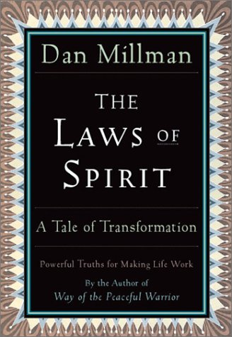 The Laws of Spirit: A Tale of Transformation: Simple, Powerful Truths for Making Life Work