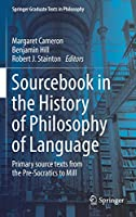 Sourcebook in the History of Philosophy of Language: Primary source texts from the Pre-Socratics to Mill (Springer Graduate Texts in Philosophy (2))
