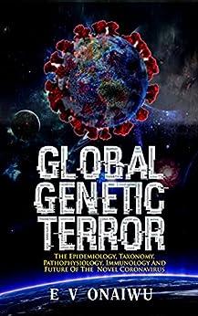 Global Genetic Terror: The Epidemiology, Taxonomy, Pathophysiology, Immunology and Future of the Novel Coronavirus (English Edition) par [E V ONAIWU]