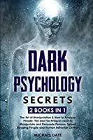 Dark Psychology Secrets: 2 BOOKS in 1 - The Art of Manipulation and How to Analyze People. The best Techniques used to Manipulate and Persuade Persons. Speed Reading People and Human Behavior Control
