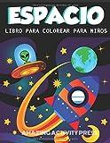 ESPACIO LIBRO PARA COLOREAR PARA NIÑOS: Increíble libro para colorear del espacio exterior con planetas, naves espaciales, cohetes, astronautas y más ... (ideas para regalos de libros para niños)