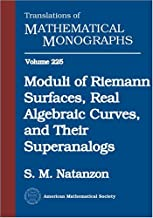 Moduli of Riemann Surfaces, Real Algebraic Curves, and Their Superanalogs (Translations of Mathematical Monographs)