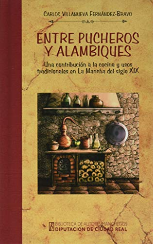 Entre pucheros y alambiques: Una contribución a la cocina y usos tradicionales...