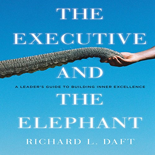 The Executive and the Elephant     A Leader's Guide for Building Inner Excellence              By:                                                                                                                                 Richard L. Daft                               Narrated by:                                                                                                                                 Bob Dunsworth                      Length: 12 hrs and 44 mins     1 rating     Overall 3.0