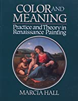 Color and Meaning: Practice and Theory in Renaissance Painting
