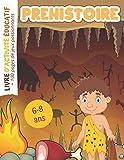 Préhistoire Livre d'activité Educatif: + 100 pages de jeux passionnants pour enfants de 6 à 8 ans - Coloriages Mots mêlés Labyrinthes Mathématiques Relie les images