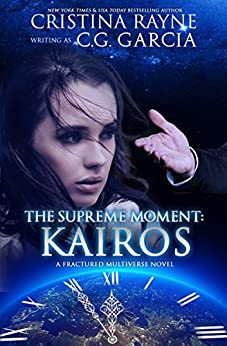 The Supreme Moment: Kairos (Fractured Multiverse Book 1) by [C.G. Garcia, Cristina Rayne]