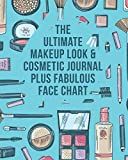 The Ultimate Makeup Look & Cosmetic Journal Plus Fabulous Face Chart:...