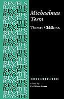 Michaelmas Term: Thomas Middleton (The Revels Plays)