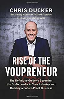 Rise of the Youpreneur: The Definitive Guide to Becoming the Go-To Leader in Your Industry and Building a Future-Proof Bus...