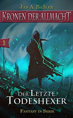 Der letzte Todeshexer (Kronen der Allmacht 1) von [Jan A. Baßler]