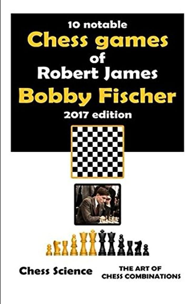 """ゴージャスピラミッド告白するTen Notable Chess Games of Robert James """"Bobby"""" Fischer (2017 edition): 10 Complete Games: Openings, Middlegame and Endgames, Chess Combinations, Strategy and Intuition (Chess Science shortreads)"""