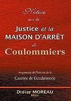 Notice sur la Justice et la maison d'arrêt de Coulommiers: augmentée de l'histoire de la Gendarmerie