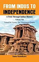 From Indus to Independence - A Trek Through Indian History: Vol VII Named for Victory: The Vijayanagar Empire)