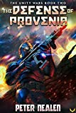 The Defense of Provenia: A Military Sci-Fi Series (The Unity Wars Book 2)