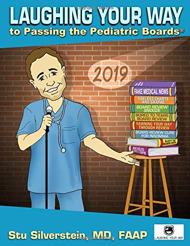 Compare Textbook Prices for Laughing Your Way to Passing the Pediatric Boards 2019  ISBN 9781732078086 by Stuart Silverstein MD