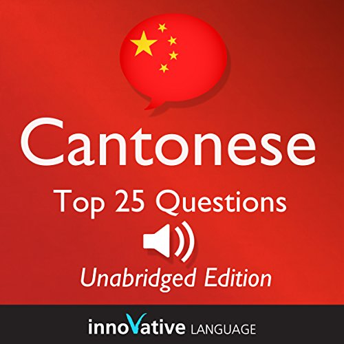 Learn Cantonese - Top 25 Cantonese Questions You Need to Know: Lessons 1-25 audiobook cover art