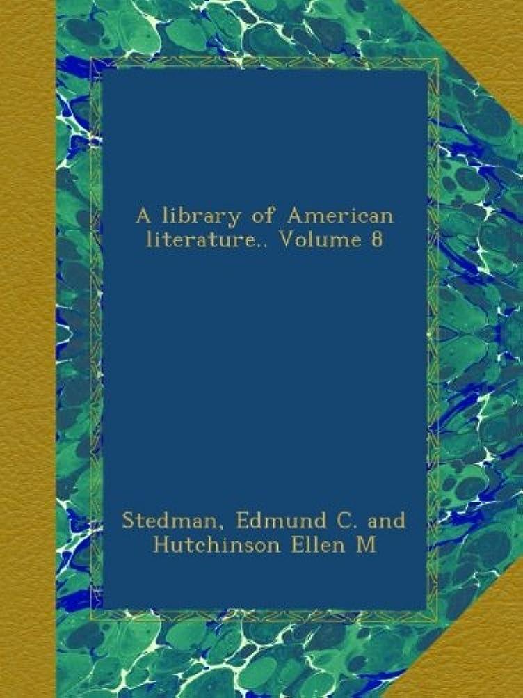 偶然足音受け入れA library of American literature.. Volume 8