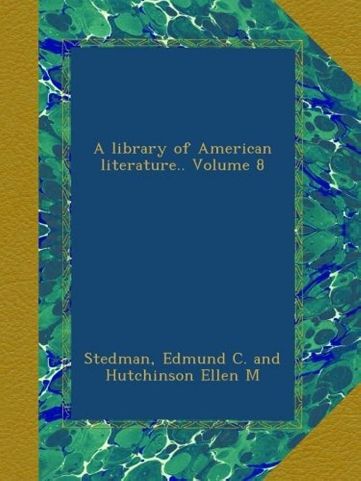 ジーンズ引く光のA library of American literature.. Volume 8