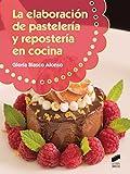 La elaboración de pastelería y respostería en cocina: 68 (Hostelería y Turismo)