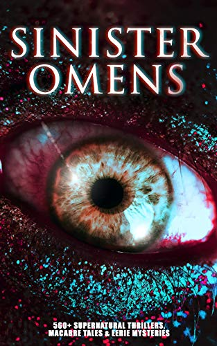 SINISTER OMENS: 560+ Supernatural Thrillers, Macabre Tales & Eerie Mysteries: The Call of Cthulhu, Frankenstein, Dracula, The Murders in the Rue Morgue, ... Island of Doctor Moreau… (English Edition)