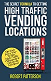 The Secret Formula To Getting High Traffic Vending Locations: The Tech Savvy Way to Get into High Traffic...