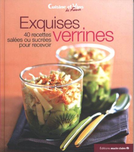 Exquises verrines : 40 recettes salées ou sucrées pour recevoir