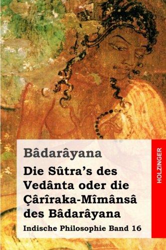 Die Sûtra's des Vedânta oder die Çârîraka-Mîmânsâ des Bâdarâyana: Indische Philosophie Band 16