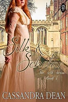 Silk & Scholar (The Silk Series Book 4) by [Cassandra Dean]