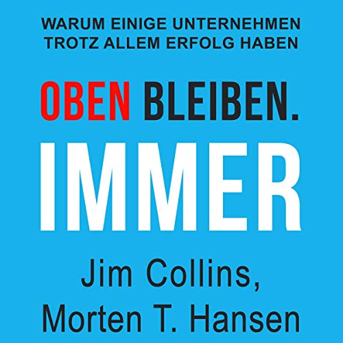 Oben bleiben. Immer: Warum einige Unternehmen trotz allem Erfolg haben [Great by Choice. Uncertainty, Chaos, and Luck - Why Some Thrive Despite Them All] audiobook cover art