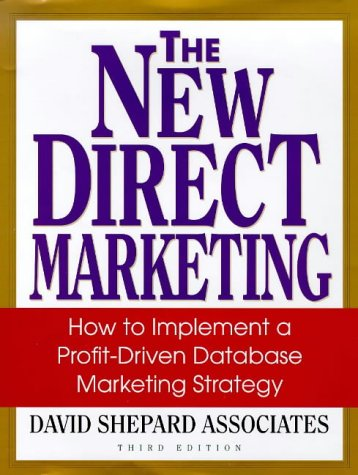 The New Direct Marketing: How to Implement A Profit-Driven Database Marketing Strategy