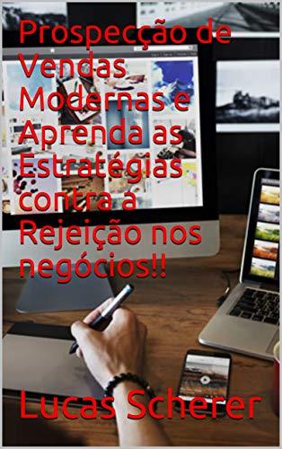 Prospecção de Vendas Modernas e Aprenda as Estratégias contra a Rejeição nos negócios!! (Portuguese Edition)