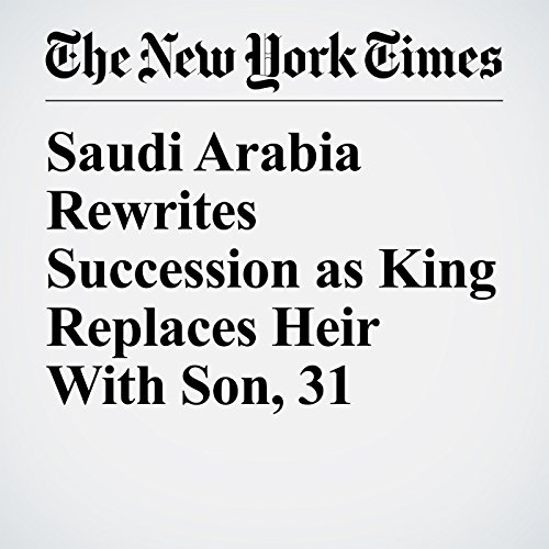Saudi Arabia Rewrites Succession as King Replaces Heir With Son, 31 copertina