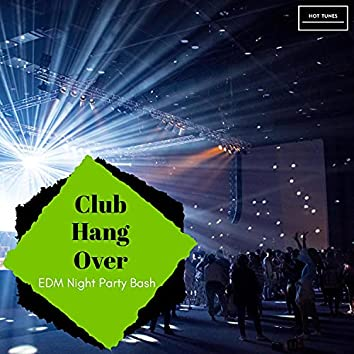 Club Hang Over - EDM Night Party Bash