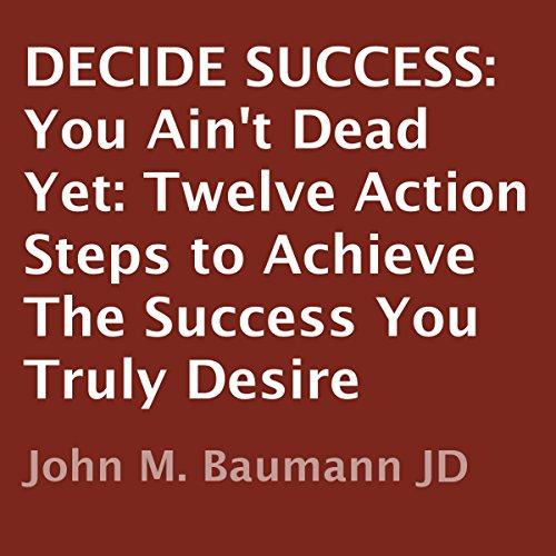 Decide Success: You Ain't Dead Yet audiobook cover art